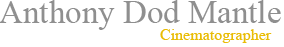 Anthony Dod Mantle - Cinematographer